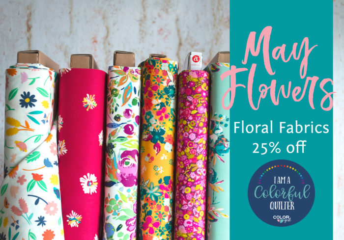 May Floral fabric sale at Color Girl Quilts shop